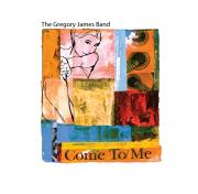 The Gregory James Band - Come To Me - Valence Records - Cover Image